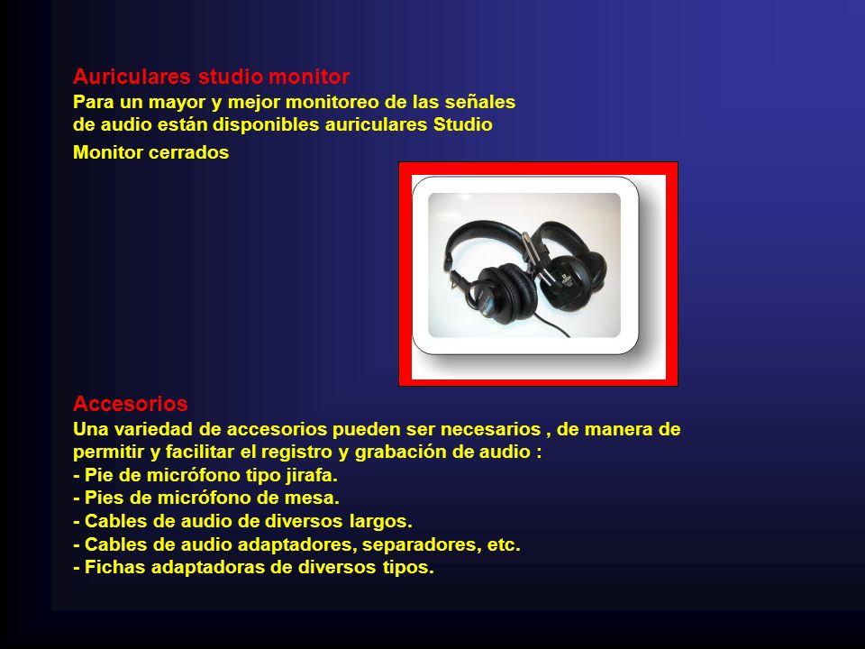 Auriculares studio monitor Para un mayor y mejor monitoreo de las señales de audio están disponibles auriculares Studio Monitor cerrados Accesorios Una variedad de accesorios pueden ser necesarios, de manera de permitir y facilitar el registro y grabación de audio : - Pie de micrófono tipo jirafa.