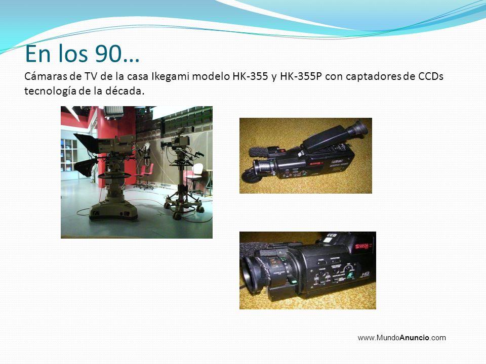 En los 90… Cámaras de TV de la casa Ikegami modelo HK-355 y HK-355P con captadores de CCDs tecnología de la década. www.MundoAnuncio.com