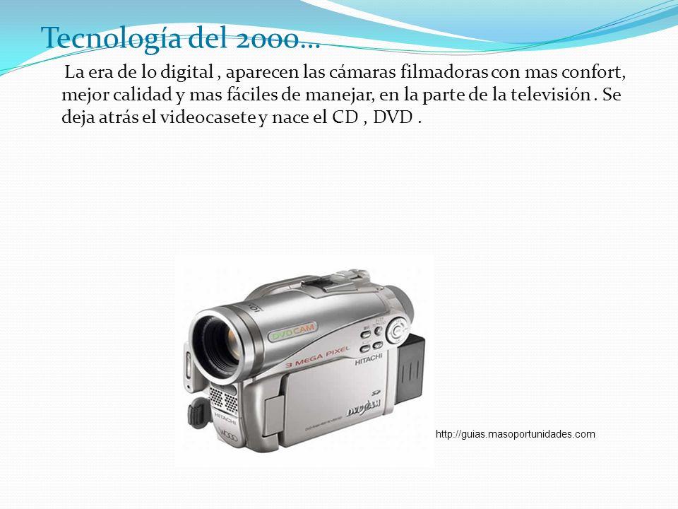 Tecnología del 2000… La era de lo digital, aparecen las cámaras filmadoras con mas confort, mejor calidad y mas fáciles de manejar, en la parte de la