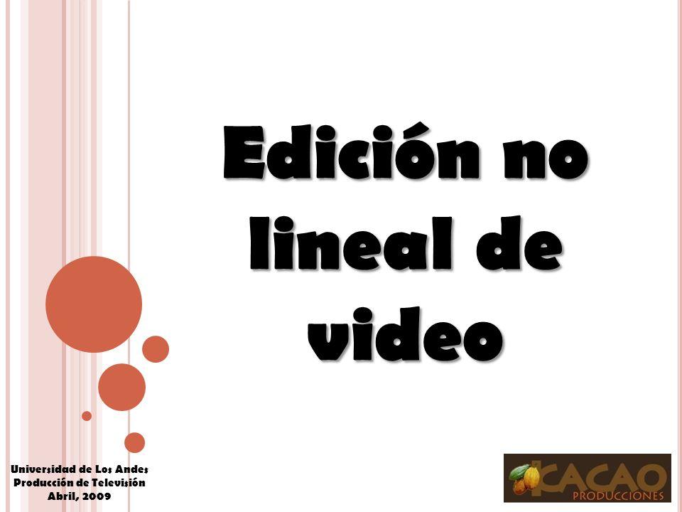 Universidad de Los Andes Producción de Televisión Abril, 2009 Edición no lineal de video
