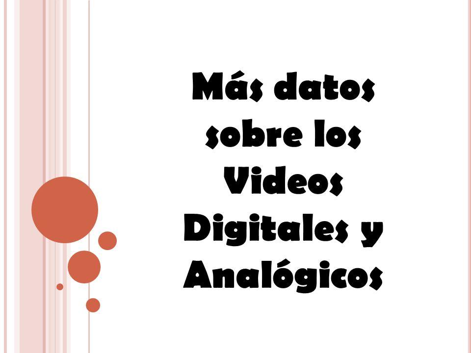 Más datos sobre los Videos Digitales y Analógicos