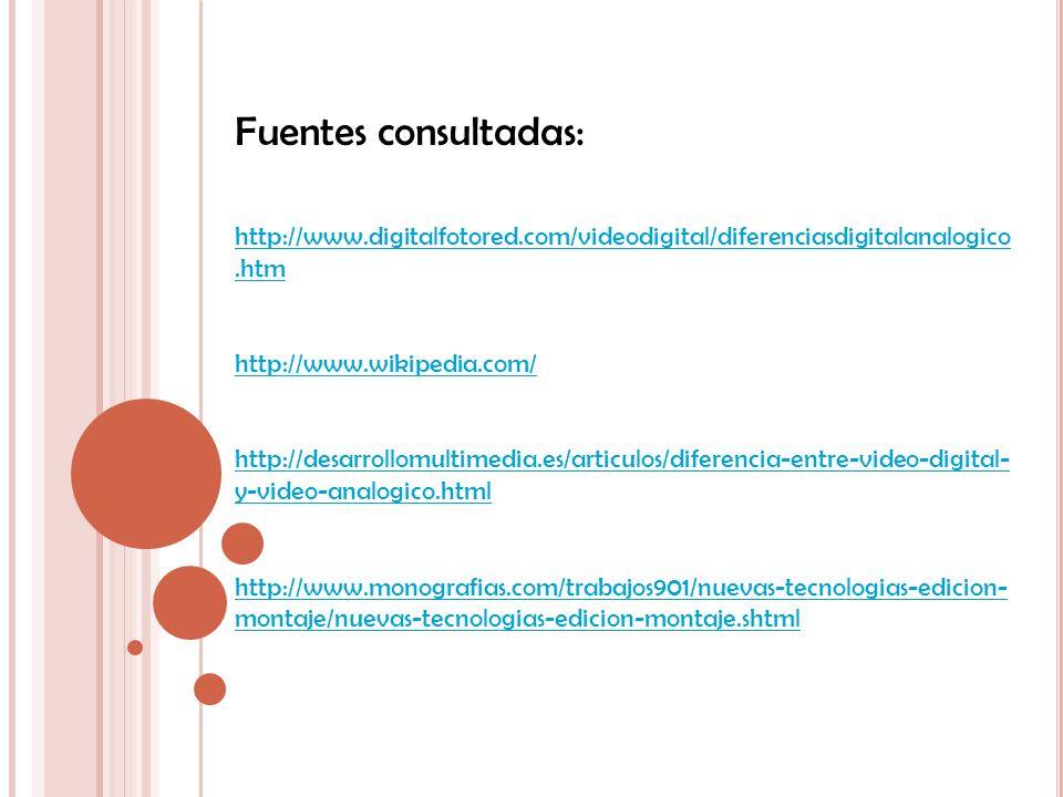 Fuentes consultadas: http://www.digitalfotored.com/videodigital/diferenciasdigitalanalogico.htm http://www.wikipedia.com/ http://desarrollomultimedia.