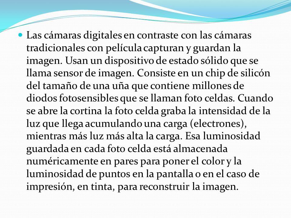 Las cámaras digitales en contraste con las cámaras tradicionales con película capturan y guardan la imagen. Usan un dispositivo de estado sólido que s