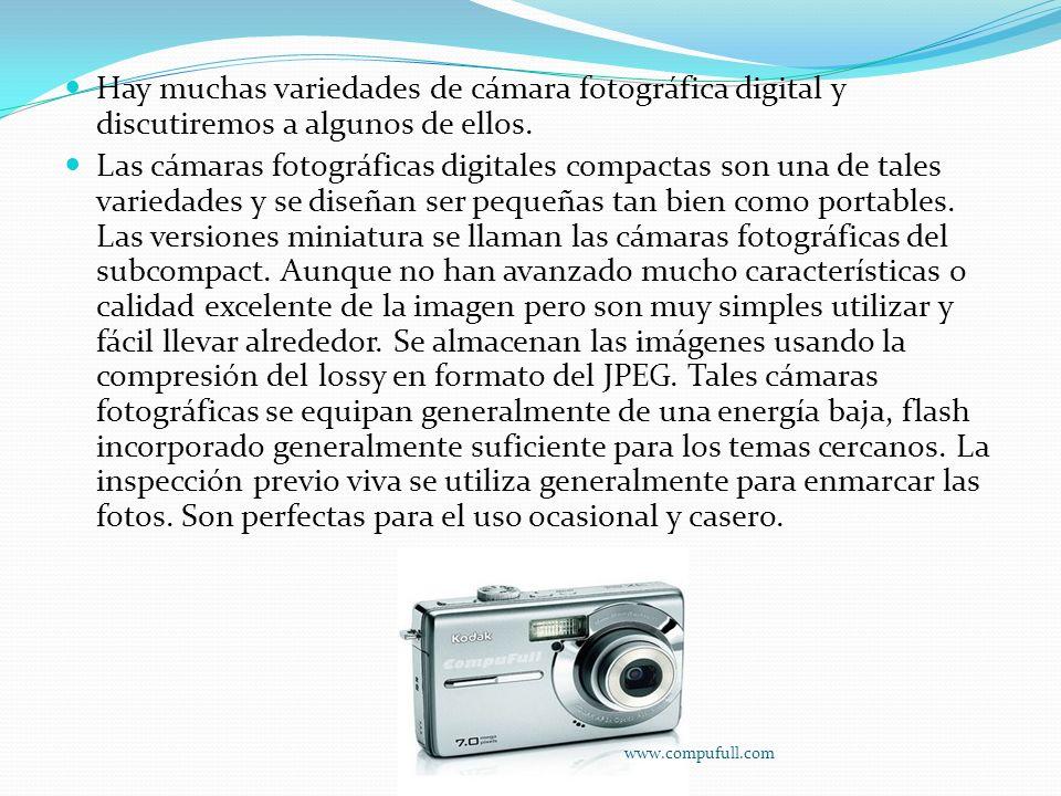 Hay muchas variedades de cámara fotográfica digital y discutiremos a algunos de ellos. Las cámaras fotográficas digitales compactas son una de tales v