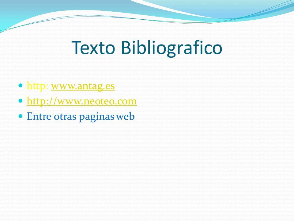 Texto Bibliografico http: www.antag.eswww.antag.es http://www.neoteo.com Entre otras paginas web