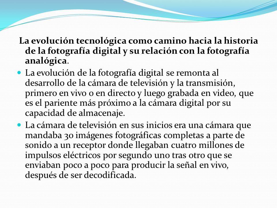 La evolución tecnológica como camino hacia la historia de la fotografía digital y su relación con la fotografía analógica. La evolución de la fotograf