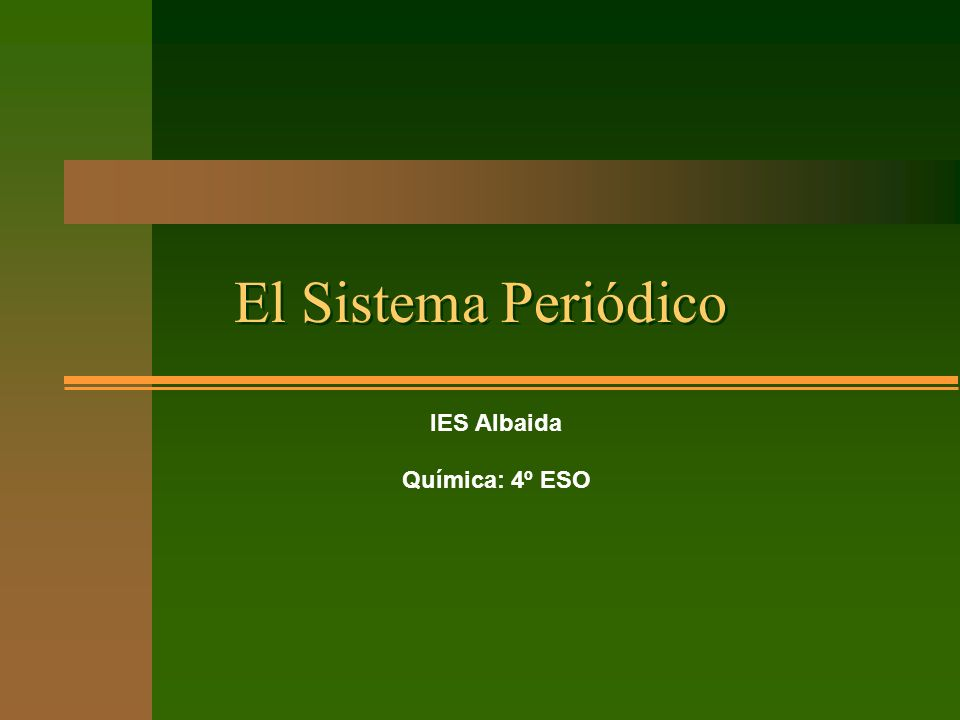 El Sistema Periódico IES Albaida Química: 4º ESO