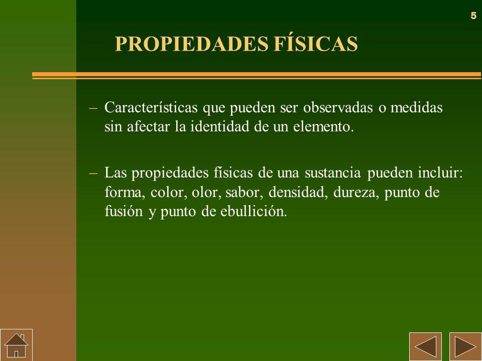 5 PROPIEDADES FÍSICAS –Características que pueden ser observadas o medidas sin afectar la identidad de un elemento. –Las propiedades físicas de una su