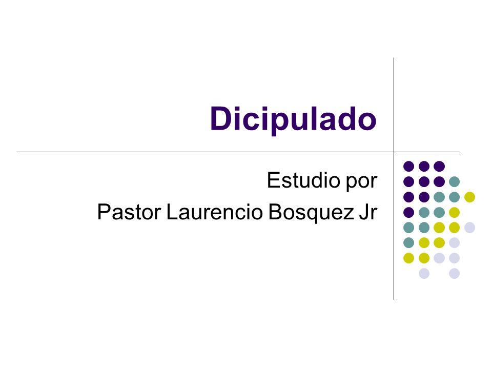 Dicipulado Estudio por Pastor Laurencio Bosquez Jr