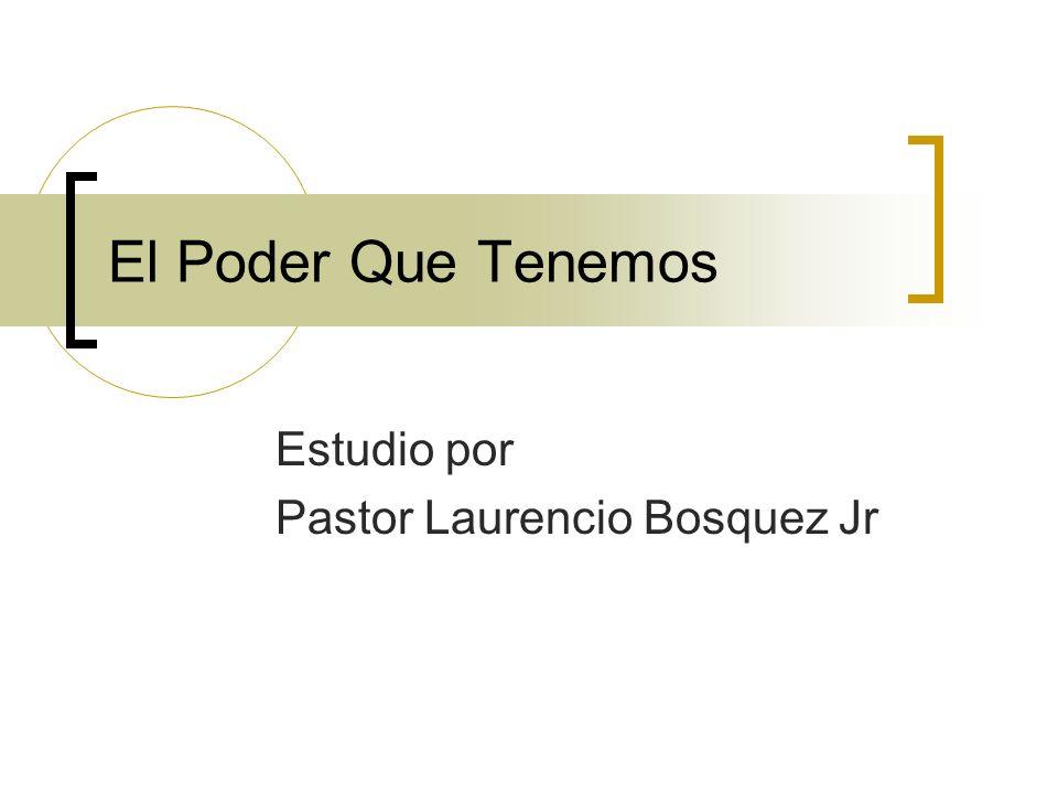 El Poder Que Tenemos Estudio por Pastor Laurencio Bosquez Jr