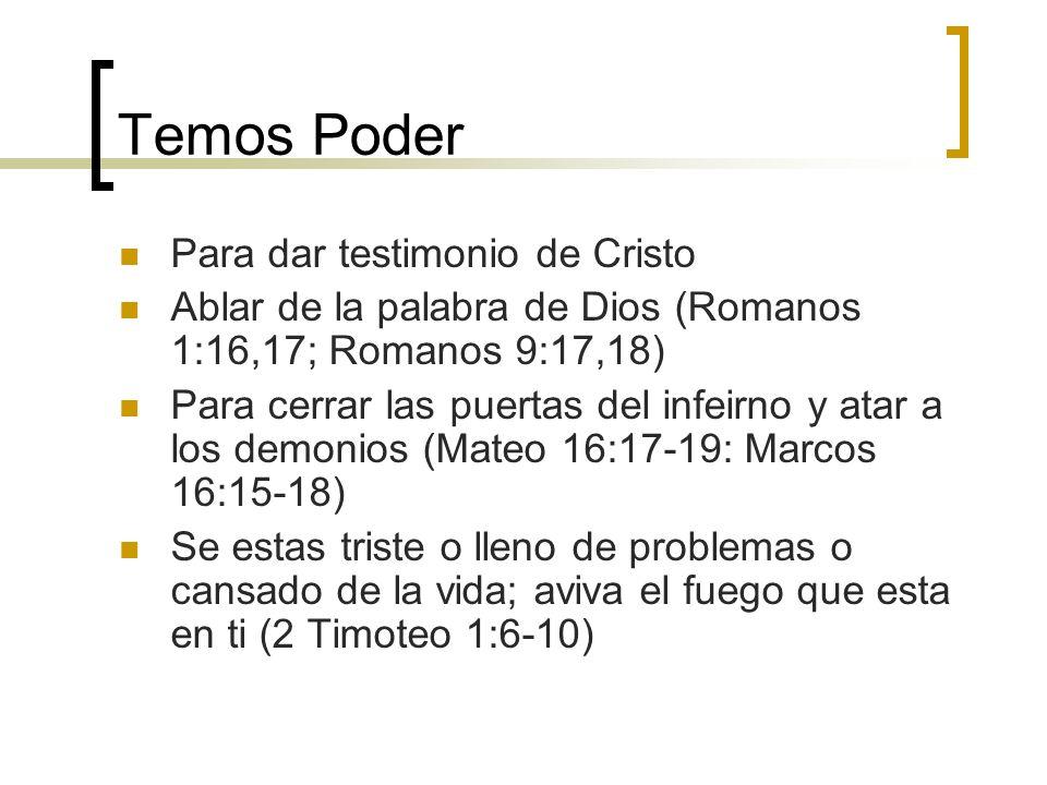 Temos Poder Para dar testimonio de Cristo Ablar de la palabra de Dios (Romanos 1:16,17; Romanos 9:17,18) Para cerrar las puertas del infeirno y atar a