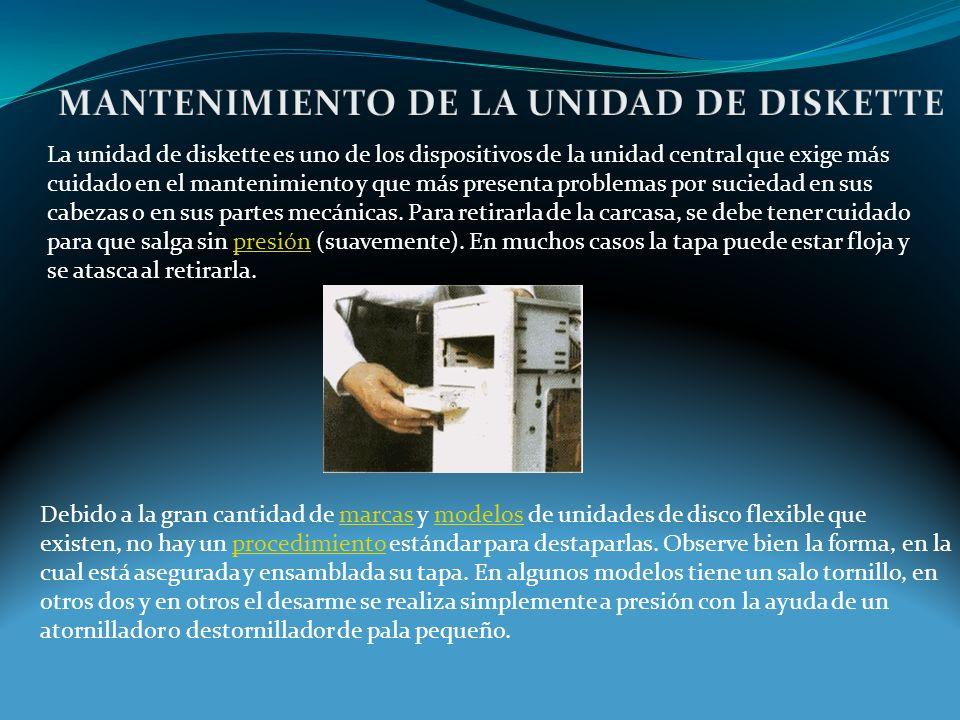 La unidad de diskette es uno de los dispositivos de la unidad central que exige más cuidado en el mantenimiento y que más presenta problemas por suciedad en sus cabezas o en sus partes mecánicas.