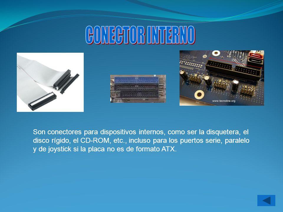 Son conectores para dispositivos internos, como ser la disquetera, el disco rígido, el CD-ROM, etc., incluso para los puertos serie, paralelo y de joy