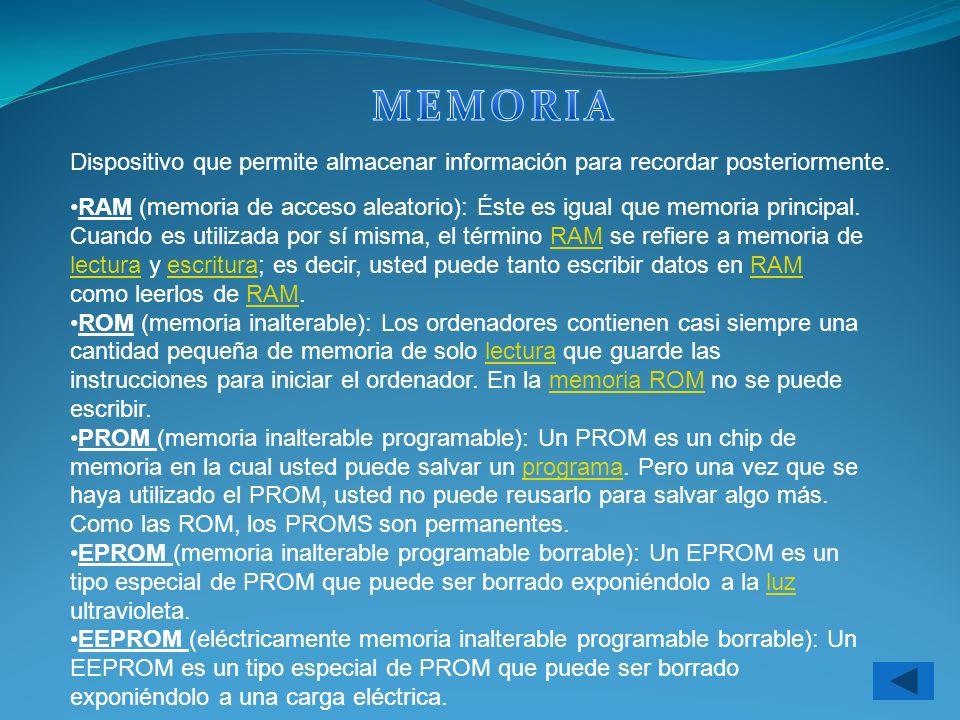 Dispositivo que permite almacenar información para recordar posteriormente. RAM (memoria de acceso aleatorio): Éste es igual que memoria principal. Cu