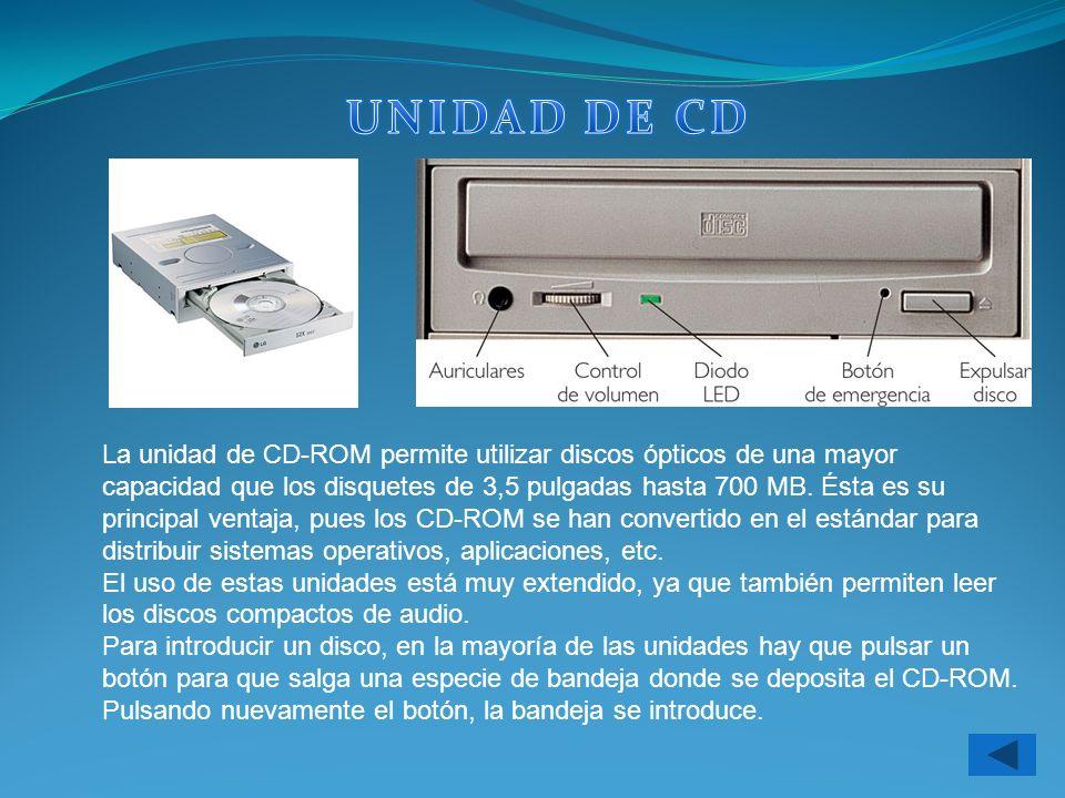La unidad de CD-ROM permite utilizar discos ópticos de una mayor capacidad que los disquetes de 3,5 pulgadas hasta 700 MB. Ésta es su principal ventaj
