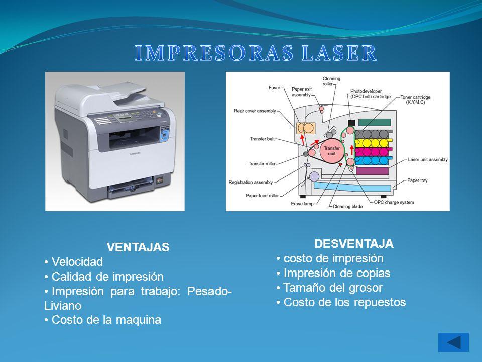 VENTAJAS Velocidad Calidad de impresión Impresión para trabajo: Pesado- Liviano Costo de la maquina DESVENTAJA costo de impresión Impresión de copias