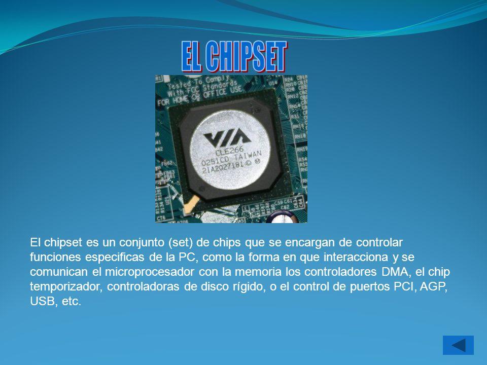 El chipset es un conjunto (set) de chips que se encargan de controlar funciones especificas de la PC, como la forma en que interacciona y se comunican