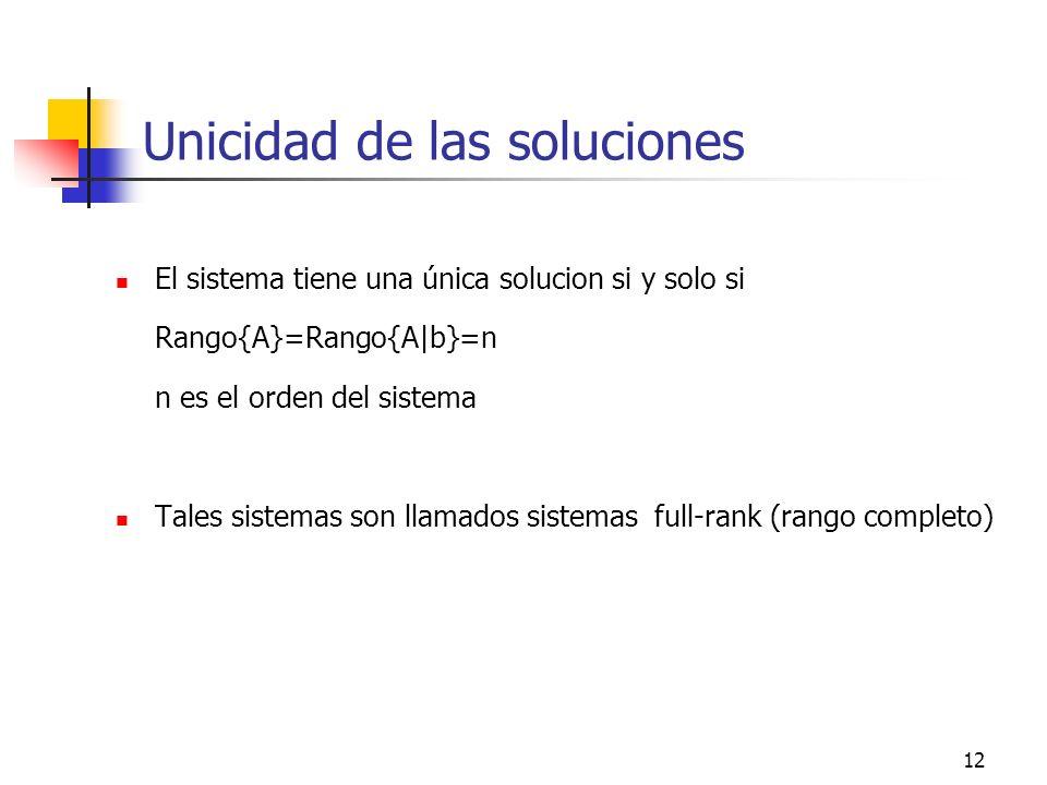 12 Unicidad de las soluciones El sistema tiene una única solucion si y solo si Rango{A}=Rango{A|b}=n n es el orden del sistema Tales sistemas son llam