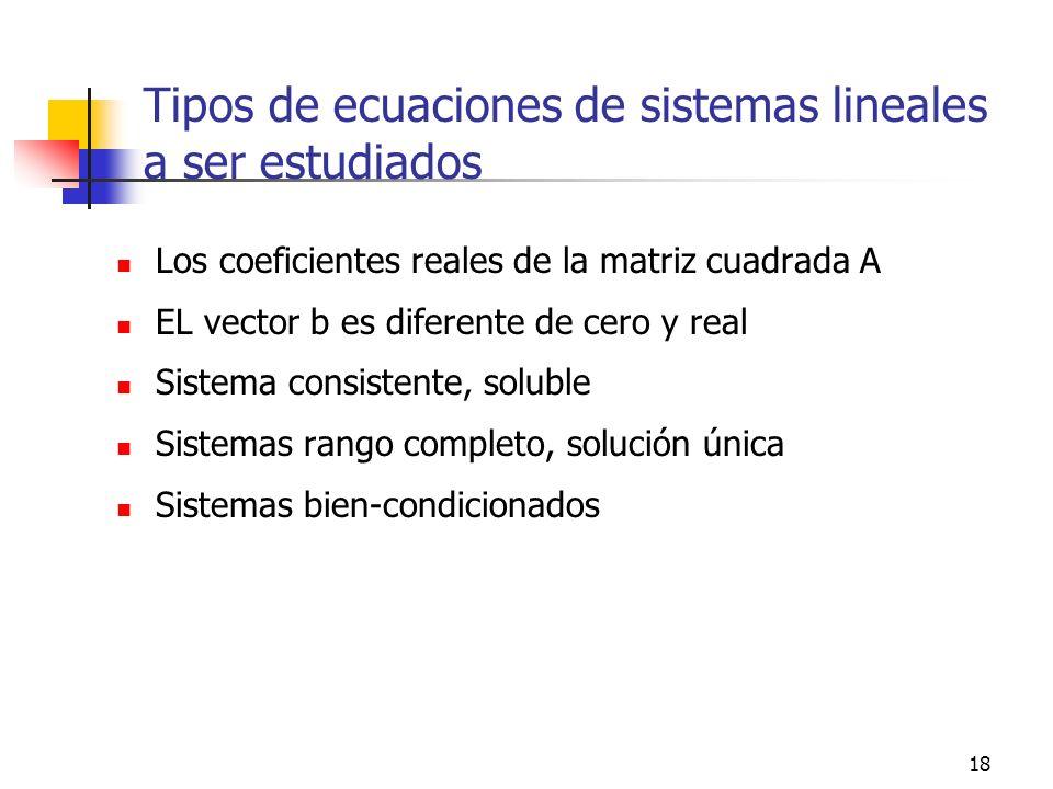 18 Tipos de ecuaciones de sistemas lineales a ser estudiados Los coeficientes reales de la matriz cuadrada A EL vector b es diferente de cero y real S