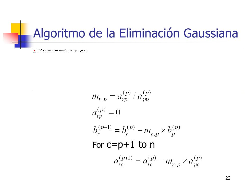 23 Algoritmo de la Eliminación Gaussiana For c=p+1 to n