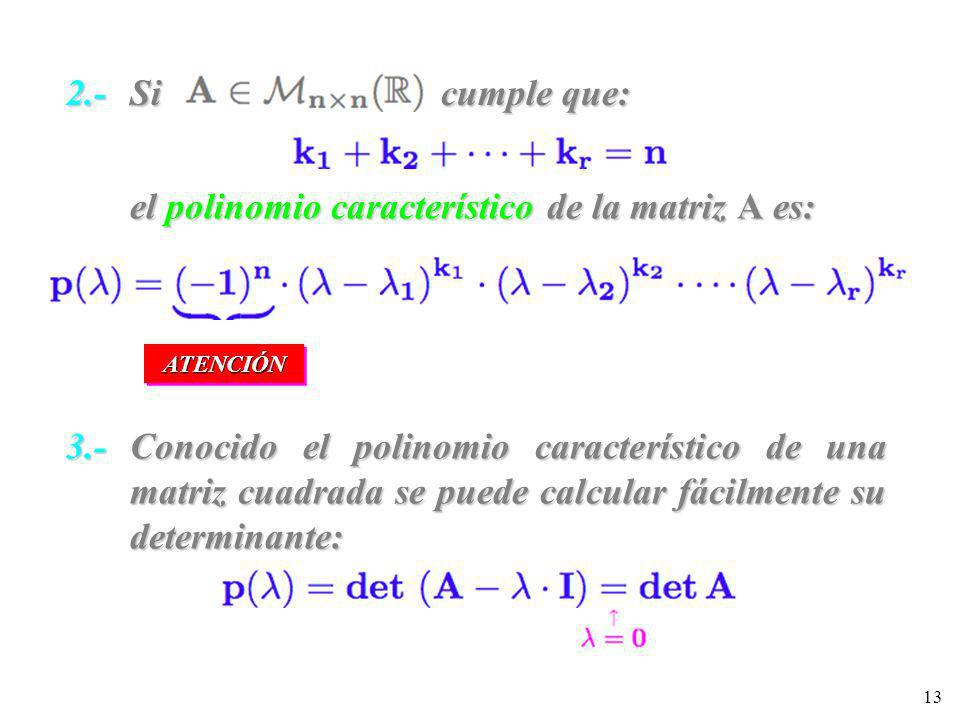 13 2.- Si cumple que: el polinomio característico de la matriz A es: ATENCIÓNATENCIÓN 3.- Conocido el polinomio característico de una matriz cuadrada