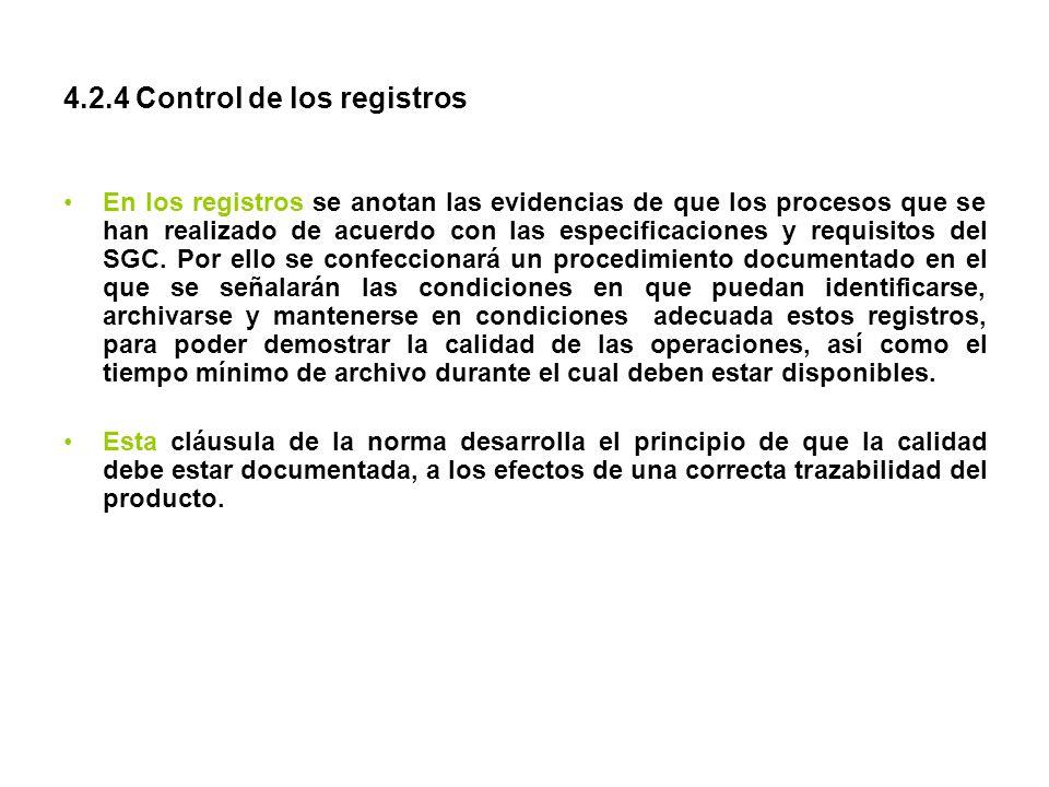 4.2.4 Control de los registros En los registros se anotan las evidencias de que los procesos que se han realizado de acuerdo con las especificaciones