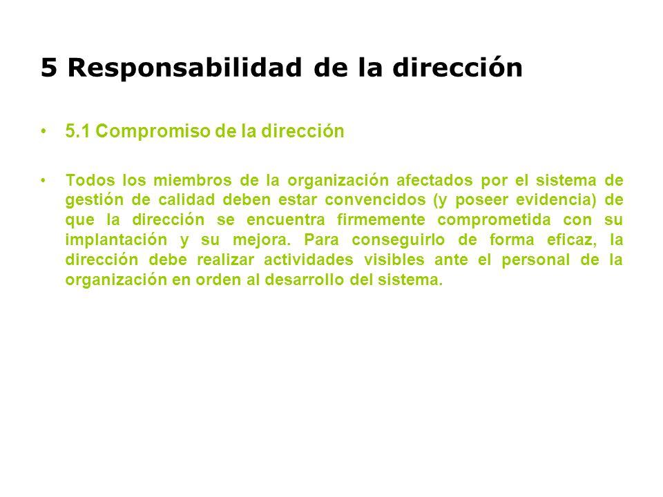 5 Responsabilidad de la dirección 5.1 Compromiso de la dirección Todos los miembros de la organización afectados por el sistema de gestión de calidad