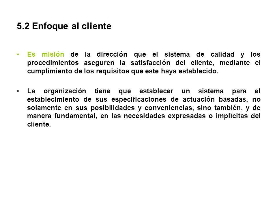 5.2 Enfoque al cliente Es misión de la dirección que el sistema de calidad y los procedimientos aseguren la satisfacción del cliente, mediante el cump