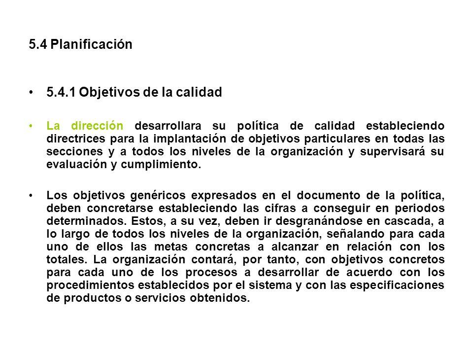 5.4 Planificación 5.4.1 Objetivos de la calidad La dirección desarrollara su política de calidad estableciendo directrices para la implantación de obj