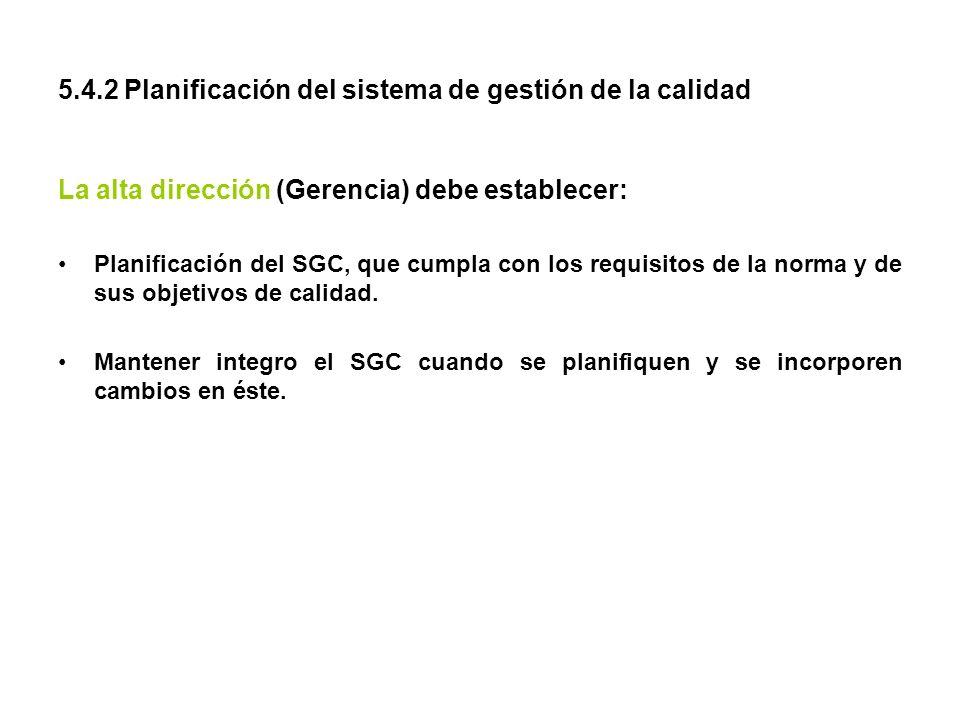 5.4.2 Planificación del sistema de gestión de la calidad La alta dirección (Gerencia) debe establecer: Planificación del SGC, que cumpla con los requi