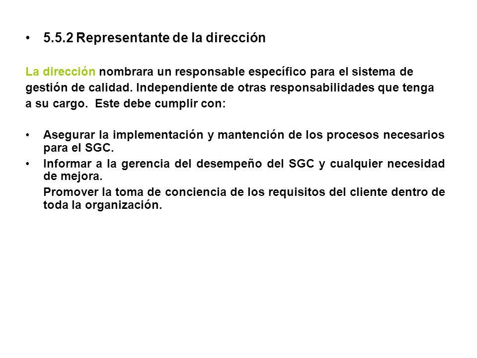 5.5.2 Representante de la dirección La dirección nombrara un responsable específico para el sistema de gestión de calidad. Independiente de otras resp