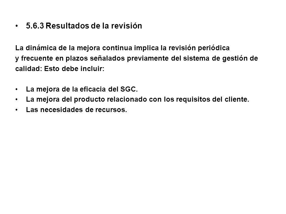 5.6.3 Resultados de la revisión La dinámica de la mejora continua implica la revisión periódica y frecuente en plazos señalados previamente del sistem