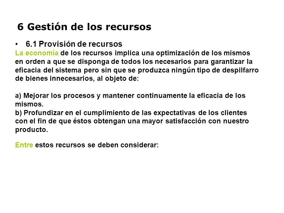 6 Gestión de los recursos 6.1 Provisión de recursos La economía de los recursos implica una optimización de los mismos en orden a que se disponga de t