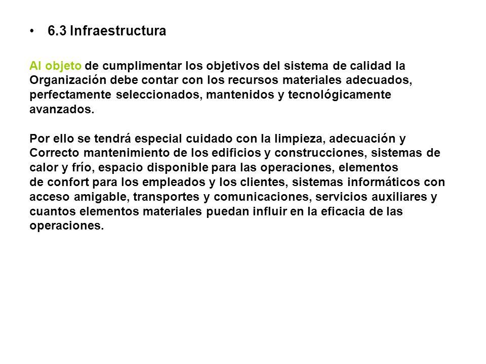 6.3 Infraestructura Al objeto de cumplimentar los objetivos del sistema de calidad la Organización debe contar con los recursos materiales adecuados,