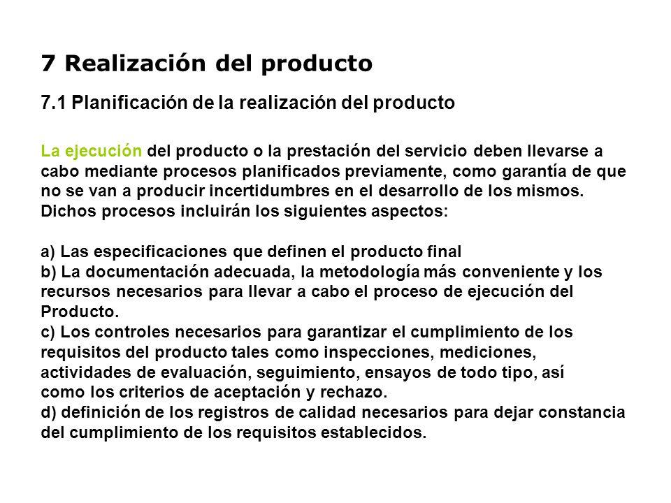 7 Realización del producto 7.1 Planificación de la realización del producto La ejecución del producto o la prestación del servicio deben llevarse a ca