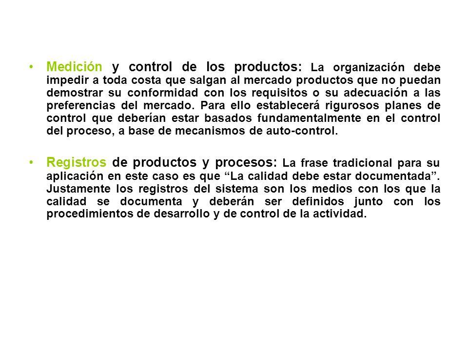 Medición y control de los productos: La organización debe impedir a toda costa que salgan al mercado productos que no puedan demostrar su conformidad
