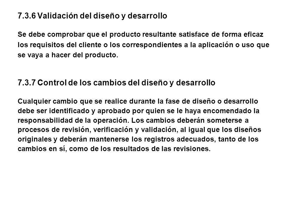 7.3.6 Validación del diseño y desarrollo Se debe comprobar que el producto resultante satisface de forma eficaz los requisitos del cliente o los corre