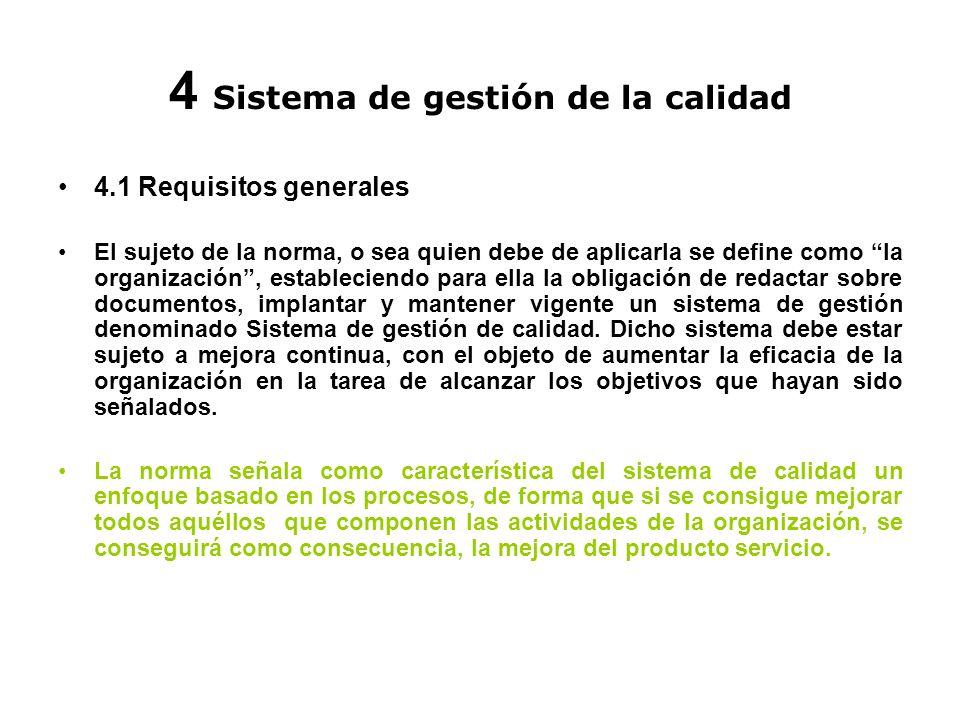 4 Sistema de gestión de la calidad 4.1 Requisitos generales El sujeto de la norma, o sea quien debe de aplicarla se define como la organización, estab