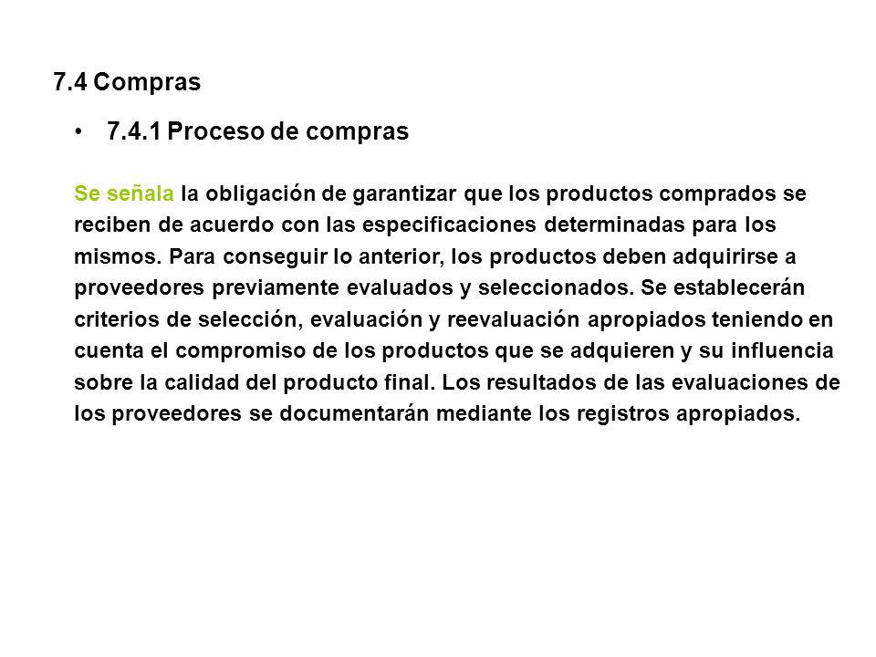7.4 Compras 7.4.1 Proceso de compras Se señala la obligación de garantizar que los productos comprados se reciben de acuerdo con las especificaciones