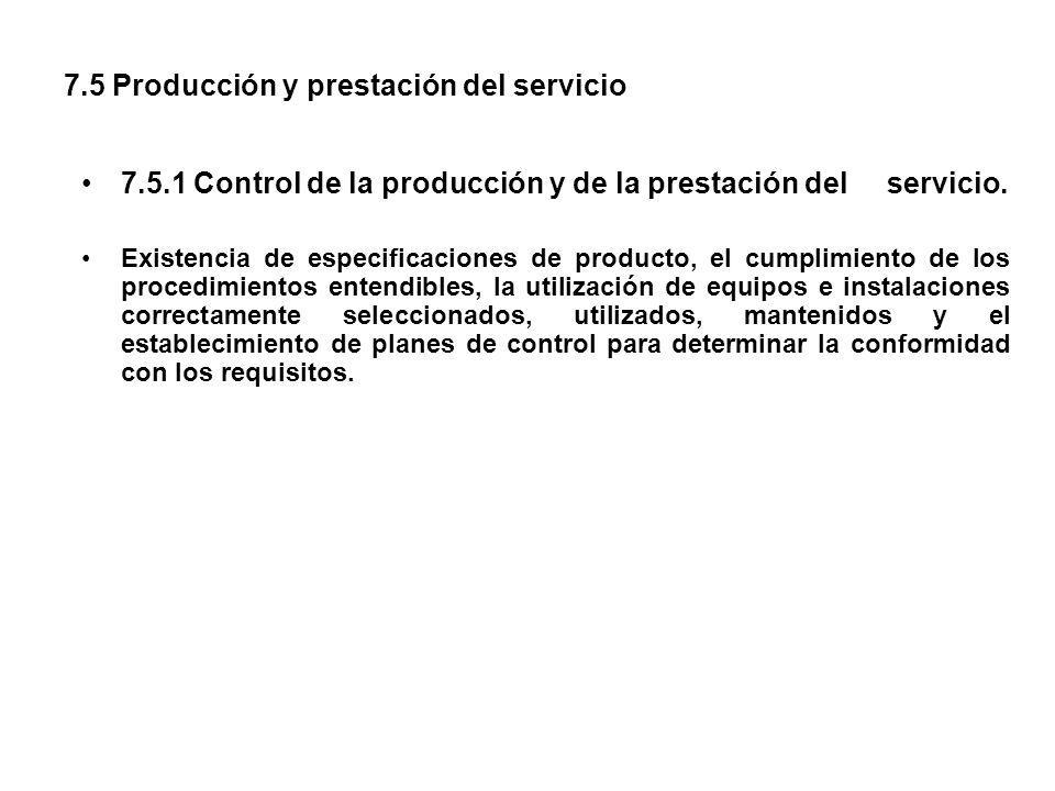 7.5 Producción y prestación del servicio 7.5.1 Control de la producción y de la prestación del servicio. Existencia de especificaciones de producto, e