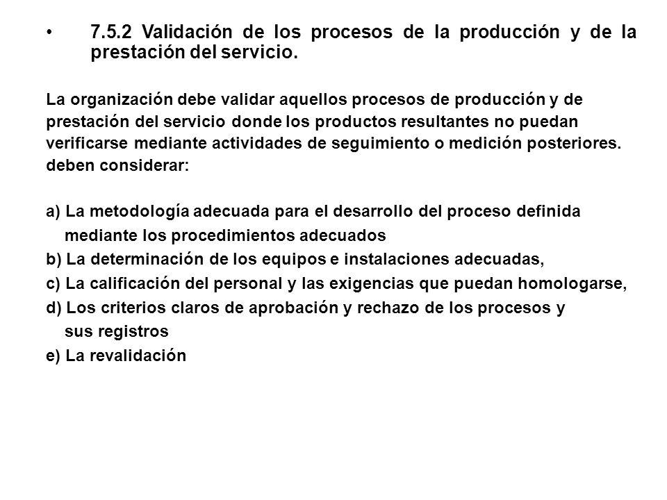 7.5.2 Validación de los procesos de la producción y de la prestación del servicio. La organización debe validar aquellos procesos de producción y de p