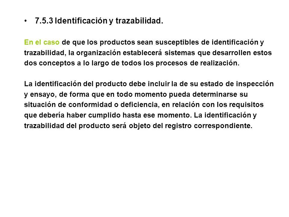 7.5.3 Identificación y trazabilidad. En el caso de que los productos sean susceptibles de identificación y trazabilidad, la organización establecerá s
