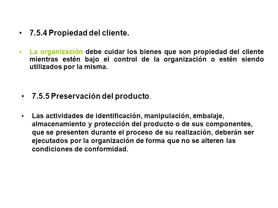 7.5.4 Propiedad del cliente. La organización debe cuidar los bienes que son propiedad del cliente mientras estén bajo el control de la organización o