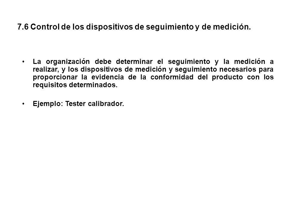 7.6 Control de los dispositivos de seguimiento y de medición. La organización debe determinar el seguimiento y la medición a realizar, y los dispositi