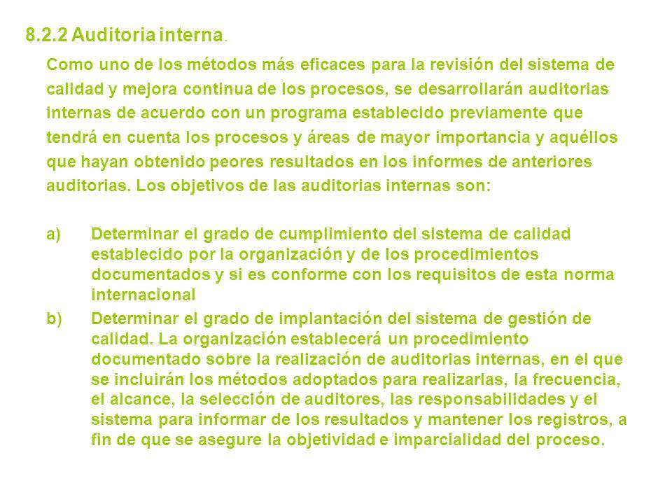 8.2.2 Auditoria interna. Como uno de los métodos más eficaces para la revisión del sistema de calidad y mejora continua de los procesos, se desarrolla