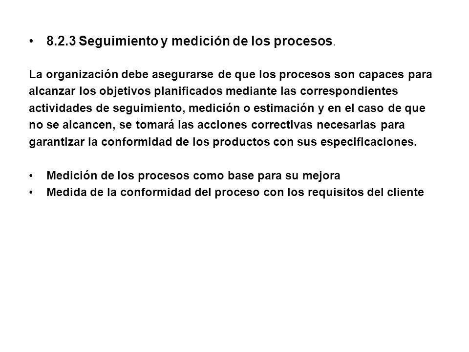 8.2.3 Seguimiento y medición de los procesos. La organización debe asegurarse de que los procesos son capaces para alcanzar los objetivos planificados
