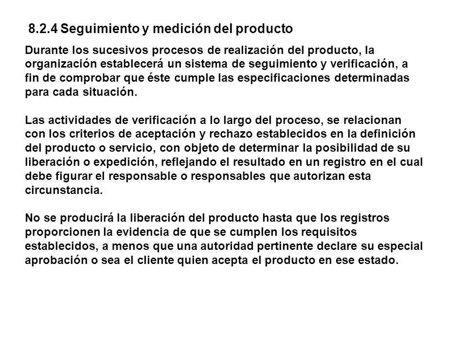 8.2.4 Seguimiento y medición del producto Durante los sucesivos procesos de realización del producto, la organización establecerá un sistema de seguim