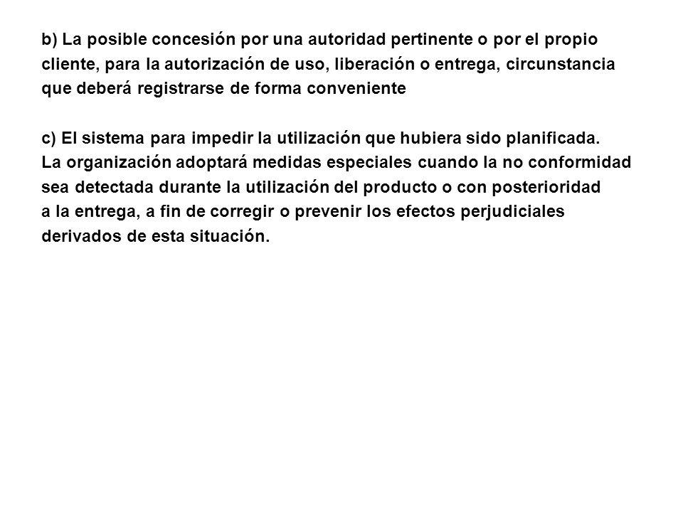 b) La posible concesión por una autoridad pertinente o por el propio cliente, para la autorización de uso, liberación o entrega, circunstancia que deb