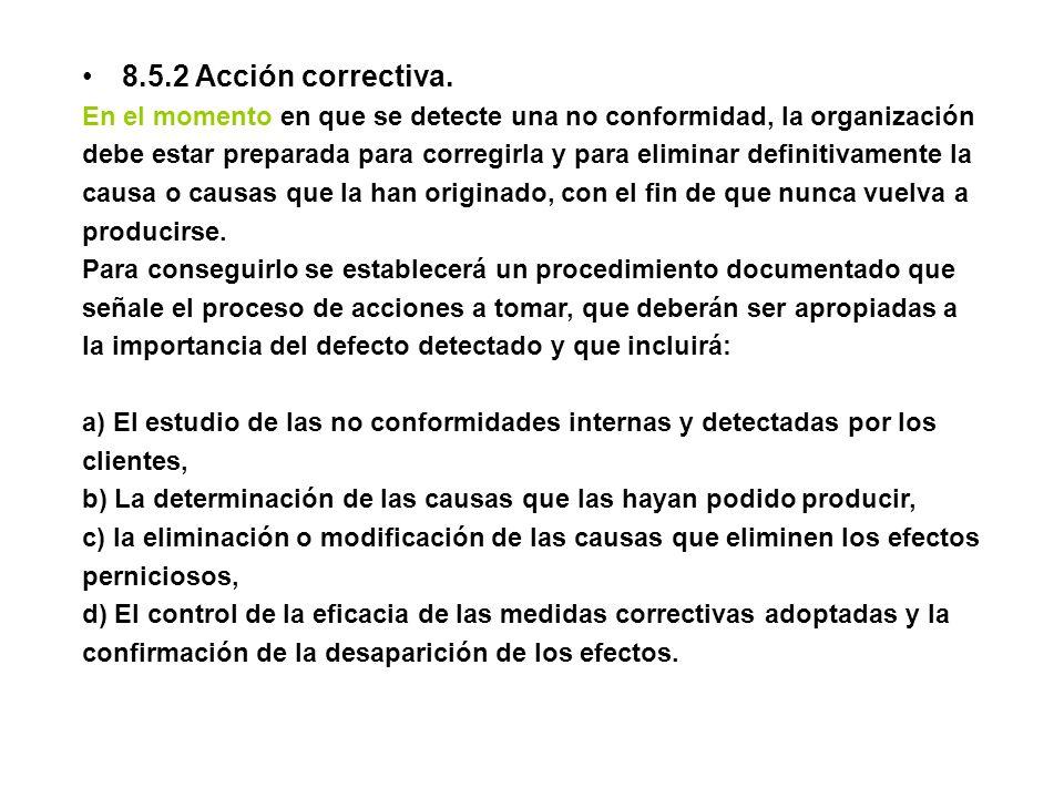 8.5.2 Acción correctiva. En el momento en que se detecte una no conformidad, la organización debe estar preparada para corregirla y para eliminar defi