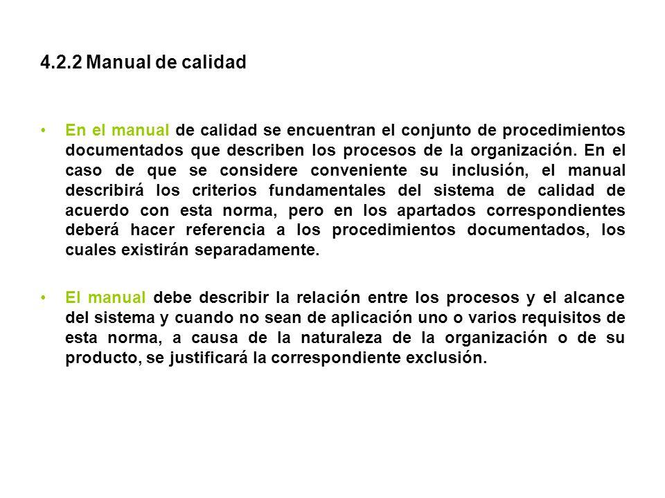 4.2.2 Manual de calidad En el manual de calidad se encuentran el conjunto de procedimientos documentados que describen los procesos de la organización
